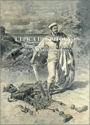 L'Epica del Ritorno: Archeologia E Politica Nella Tripolitania Italiana