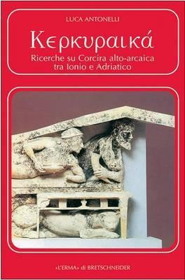 Kerkuraika: Ricerche Su Corcira Alto-Arcaica Tra Ionio E Adriatico