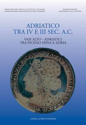 Adriatico Tra IV E III SEC AC: Vasi Alto-Adriatici Tra Piceno O Spina E Adria. 20-21 Giugno. Vasi Alto-Adriatici Tra Piceno Spina E Adria