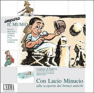 Con Lucio Minucio Alla Scoperta Dei Bronzi Antichi: Didattica