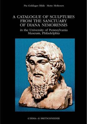 A Catalogue of Sculptures from the Sanctuary of Diana Nemorensis in the University of Pennsylvania Museum, Philadelphia