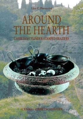 Around the Hearth: Caeretan Cylinder-Stamped Braziers