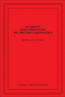 Le Origini Della Prefettura del Pretorio Tardoantica