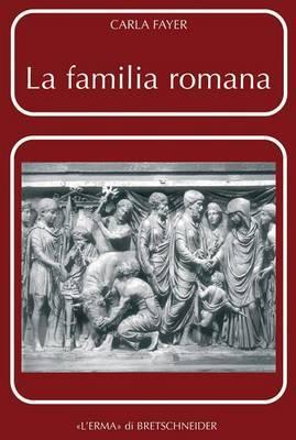 La Familia Romana: Aspetti Giuridici Ed Antiquari. Parte II. Sponsalia. Matrimonio. Dote
