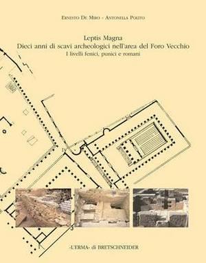 Leptis Magna Dieci Anni Di Scavi Archeologici Nell'area del Foro Vecchio: I Livelli Fenici, Punici E Romani
