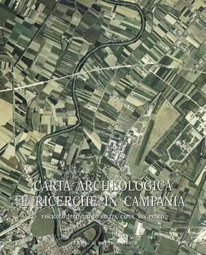 Carta Archeologica E Ricerche in Campania Fascicolo 2: Comuni Di Brezza, Capua, San Prisco. Fasc. 2