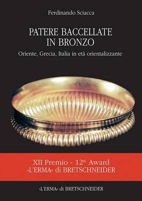 Patere Bacellate in Bronzo: Oriente, Grecia, Italia in Eta Orientalizzante