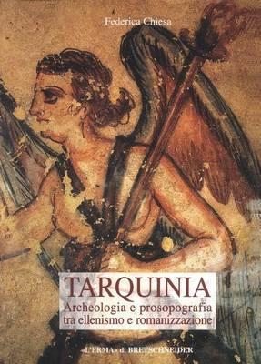 Tarquinia: Archeologia E Prosopografia Tra Ellenismo E Romanizzazione