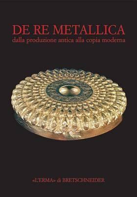 de Re Metallica: Dalla Produzione Antica Alla Copia Moderna