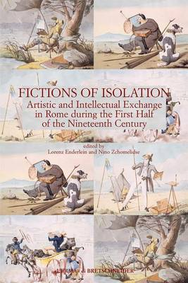 Fictions of Isolation: Artistic and Intellectual Exchange in Rome During the First Half of the 19th Century.{Slb}papers from a Conference Held at the Accademia Di Danimarca, Rome, 5-7 June 2003