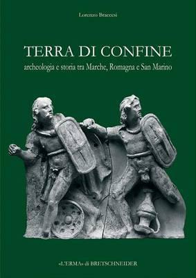 Terra Di Confine: Archeologia E Storia Tra Marche, Romagna E San Marino