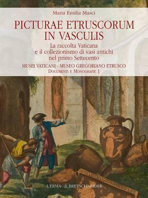 Picturae Etruscorum in Vasculis: La Raccolta Vaticana E Il Collezionismo Di Vasi Antichi Nel Primo Settecento