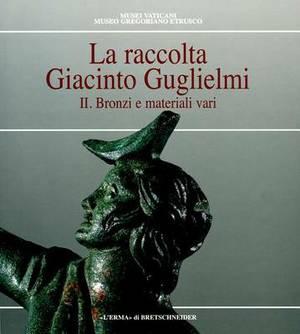 La Raccolta Giacinto Guglielmi Vol 2: Bronzi E Materiali Vari