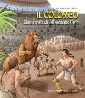 Il Colosseo: Storia E Spettacoli Dell'anfiteatro Flavio