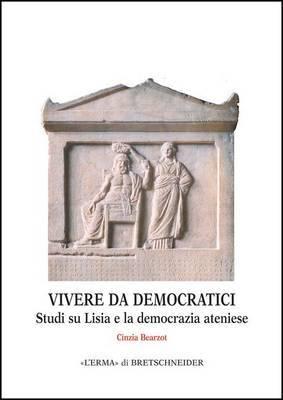 Vivere Da Democratici: Studi Su Lisia E La Democrazia Ateniese