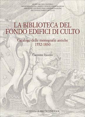 La Biblioteca del Fondo Edifici Di Culto: Catalogo Delle Monografie Antiche 1552-1830