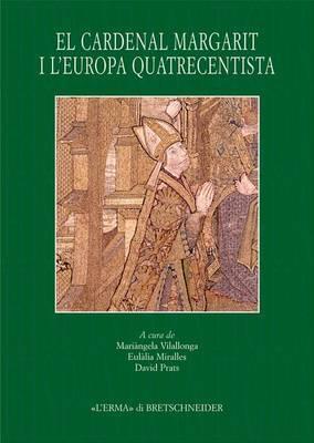 El Cardenal Margarit I L'Europa Quatrecentista: Actes del Simposi Internacional. Universitat de Girona, 14-17 de Novembre 2006