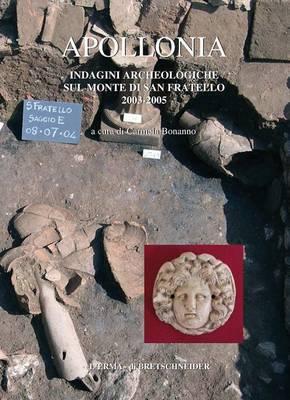 Apollonia: Indagini Archeologiche Sul Monte Di San Fratello 2003-2005