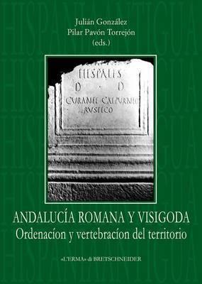 Andalucia Romana y Visigoda Ordenacion y Vertebracion del Territorio