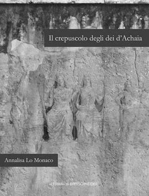Il Crepuscolo Degli Dei D'Achaia: Religione E Culti in Arcadia, Elide, Laconia E Messenia Dalla Conquista Romana Ad Eta Flavia