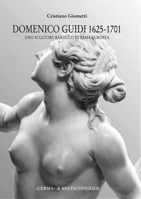 Domenico Guidi 1625-1701: Uno Scultore Barocco Di Fama Europea