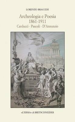 Archeologia E Poesia 1861-1911: Carducci - Pascoli - D'Annunzio