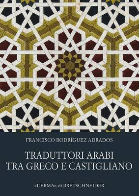Traduttori Arabi Tra Greco E Castigliano: Il Lungo Viaggio Della Letteratura Sapienziale Antica Verso L'Europa