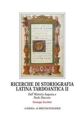 Ricerche Di Storiografia Latina Tardoantica II: Dall'historia Augusta a Paolo Diacono