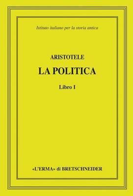 Aristotele, La Politica, Libro I: Istituto Italiano Per La Storia Antica. Direzione Di Lucio Bertelli E Mauro Moggi
