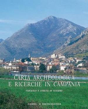 Carta Archeologica E Ricerche in Campania Fascicolo 5: Comune Di Venafro
