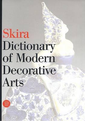 Skira Dictionary of Modern Decorative Arts: 1851 - 1942