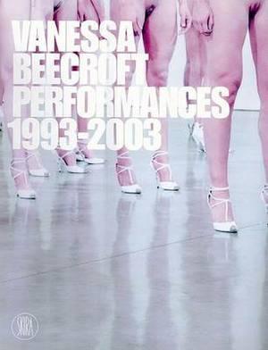 Vanessa Beecroft: Performances 1993-2003