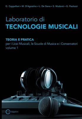 Laboratorio Di Tecnologie Musicali - Teoria E Pratica Per I Licei Musicali, Le Scuole Di Musica E I Conservatori - Volume 1