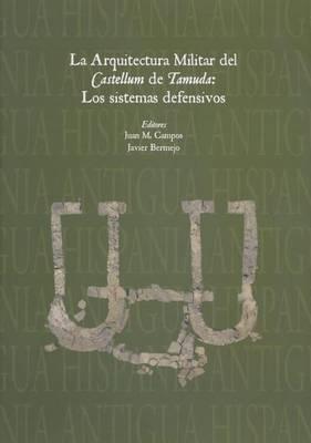 La Arquitectura Militar del Castellum de Tamuda: Los Sistemas Defensivos