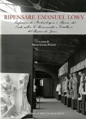 Ripensare Emanuel Lowy: 'Professore Di Archeologia E Storia Dell'arte Nella R. Universita E Direttore del Museo Di Gessi'