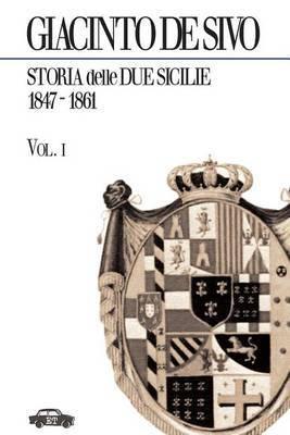 Storia Delle Due Sicilie 1847-1861. Vol. 1