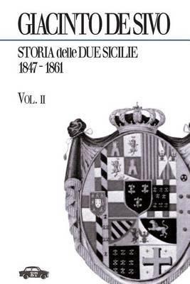 Storia Delle Due Sicilie 1847-1861. Vol. 2
