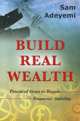 Build Real Wealth: Practical Steps to Regain Financial Stability