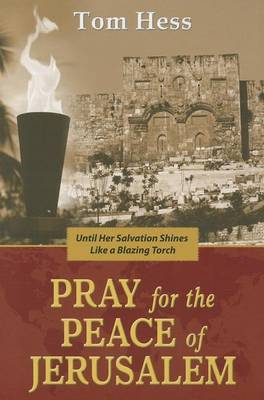 Pray for the Peace of Jerusalem: ...Until Her Salvation Shines Like a Blazing Torch