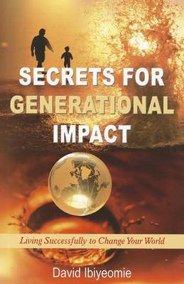 Secrets for Generational Impact: Living Successfully to Change Your World