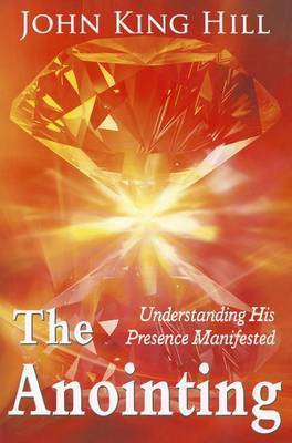 The Anointing: Understanding His Presence Manifested
