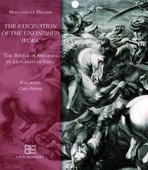 The Fascination of the Unfinished Work: The Battle of Anghiari by Leonardo Da Vinci