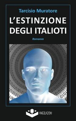 L'Estinzione Degli Italioti: Trilogia Della Fine - Prima Parte