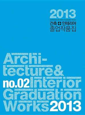 Architecture & Interior Graduation Works 2013