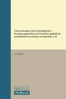 Untersuchungen zum eschatologischen Verzoegerungsproblem auf Grund der spatjudisch-urchristlichen Geschichte von Habakuk 2,2 ff