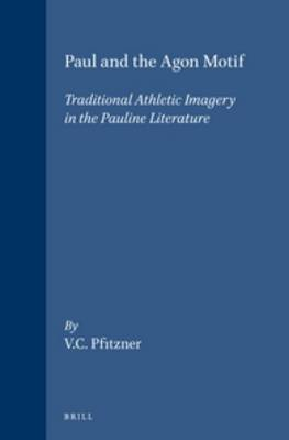Paul and the Agon Motif: Traditional Athletic Imagery in the Pauline Literature
