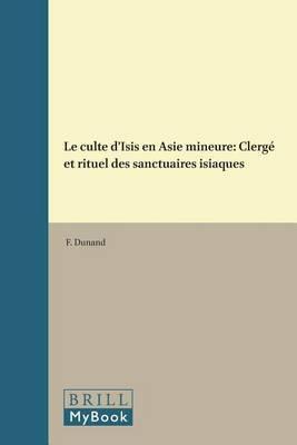Le culte d'Isis en Asie mineure: Clerge et rituel des sanctuaires isiaques