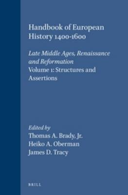 Handbook of European History 1400-1600: Late Middle Ages, Renaissance and Reformation: Volume 1: Structures and Assertions