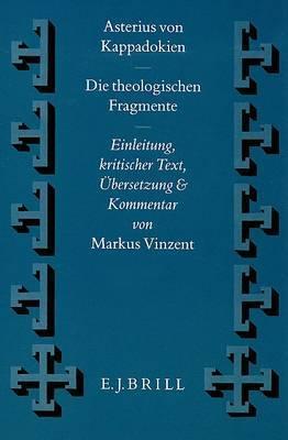 Die theologischen Fragmente: Einleitung, kritischer Text, UEbersetzung und Kommentar von M. Vinzent