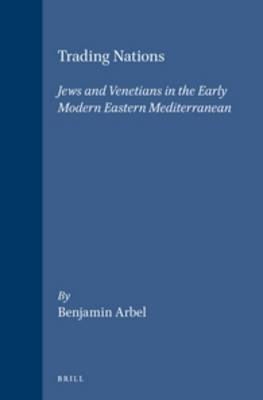 Trading Nations: Jews and Venetians in the Early Modern Eastern Mediterranean
